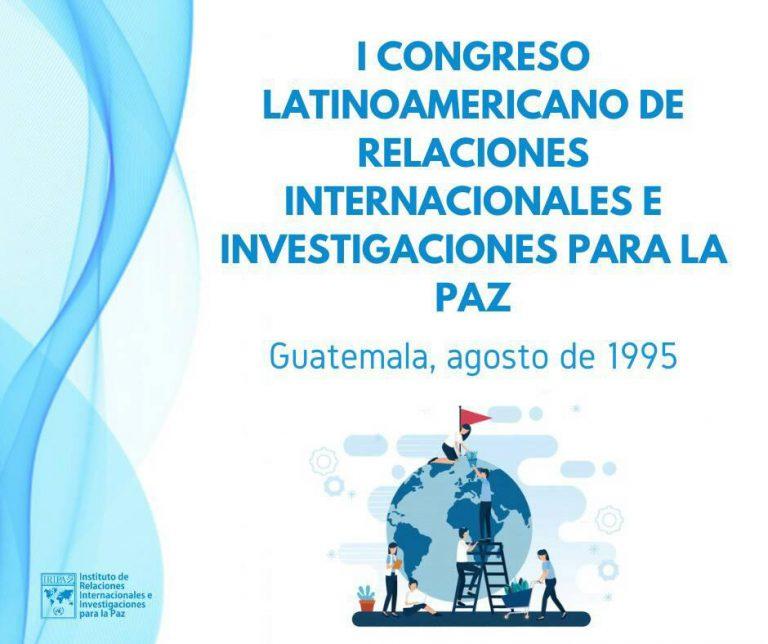 1 I Congreso Latinoamericano de Investigación para la Paz y las Relaciones Internacionales